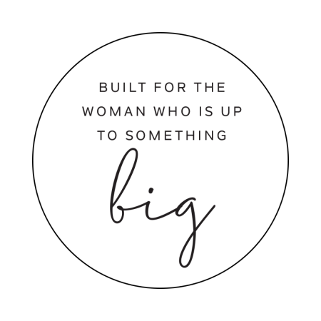 Built for the woman who is up to something big graphic